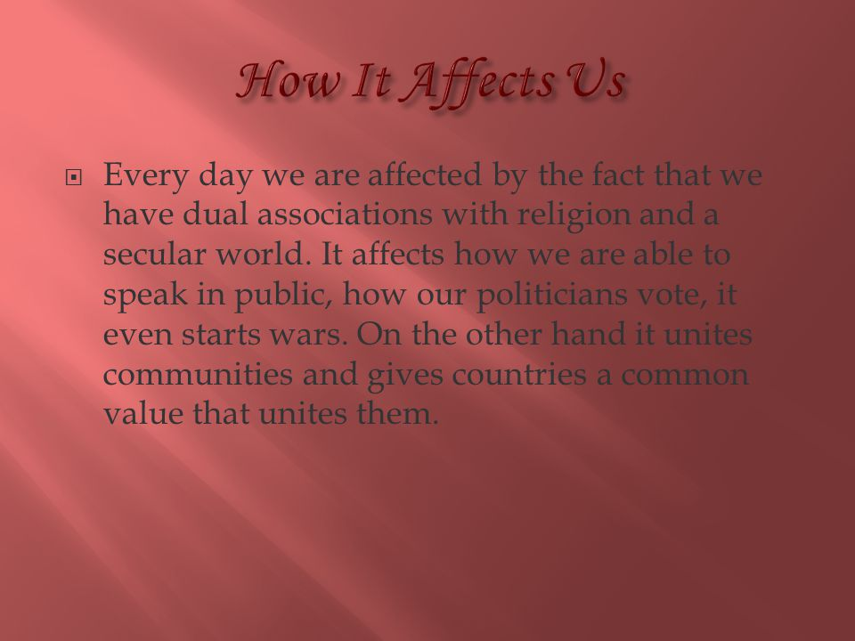  Every day we are affected by the fact that we have dual associations with religion and a secular world.