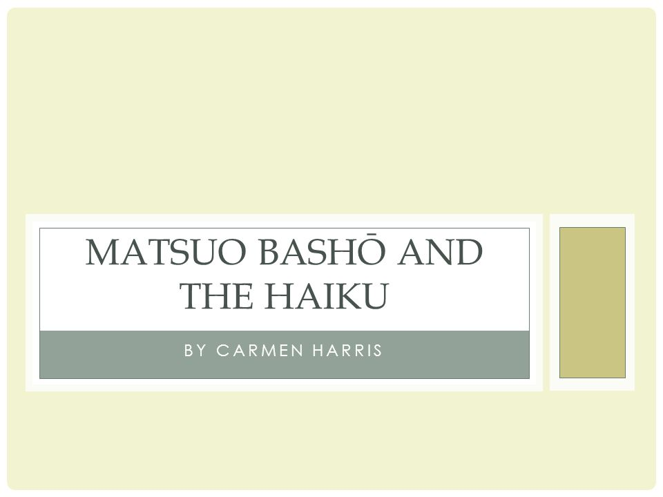 BY CARMEN HARRIS MATSUO BASHŌ AND THE HAIKU