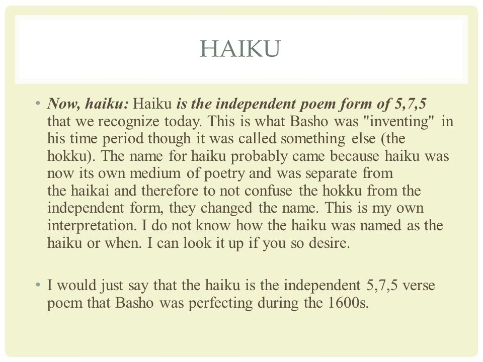 HAIKU Now, haiku: Haiku is the independent poem form of 5,7,5 that we recognize today.