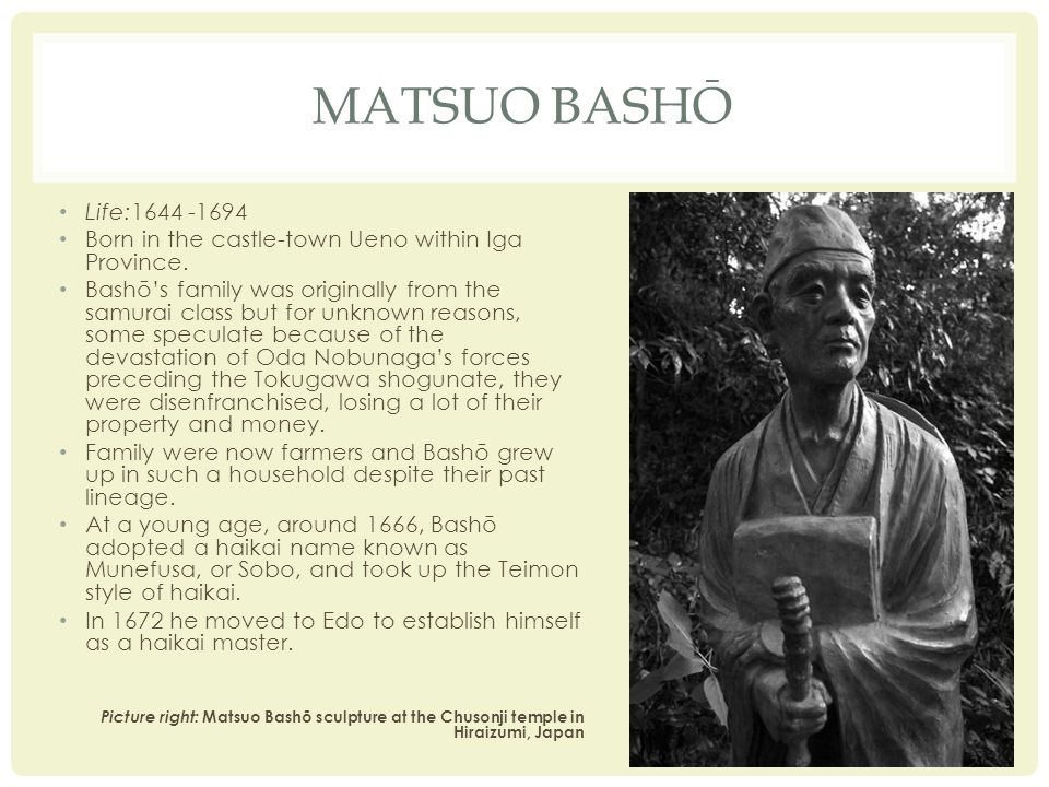 MATSUO BASHŌ Life:1644 -1694 Born in the castle-town Ueno within Iga Province.