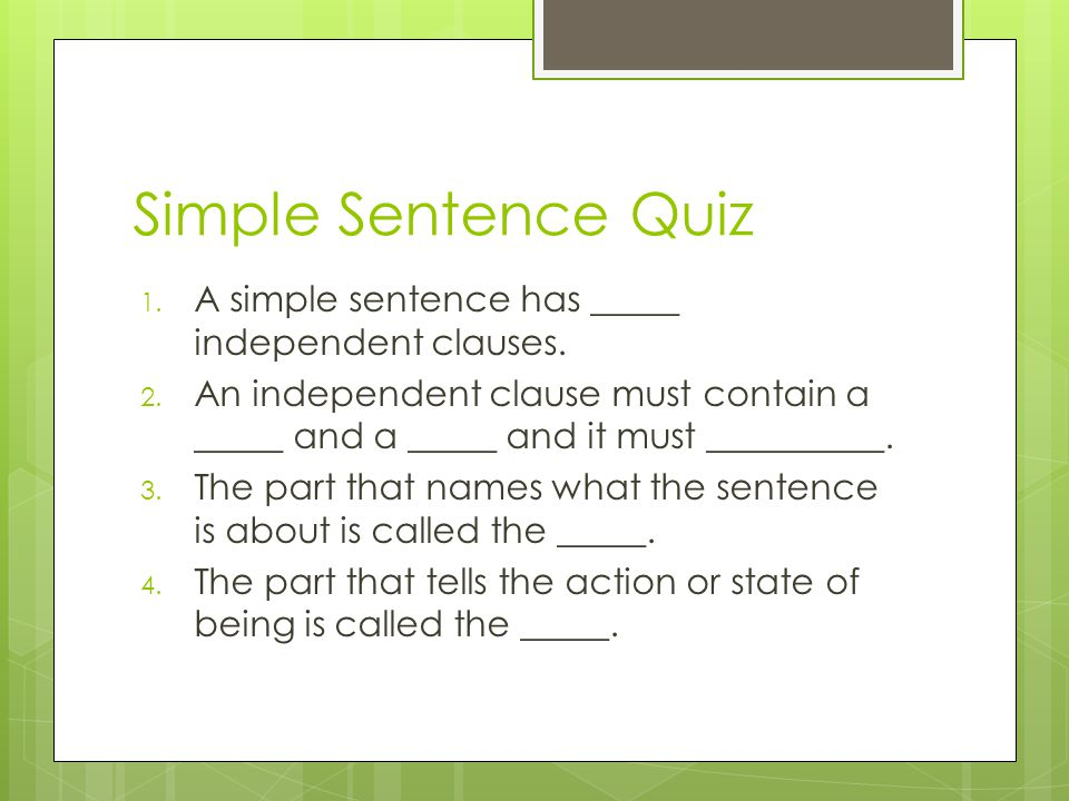 Simple Sentence Quiz 1. A simple sentence has _____ independent clauses.