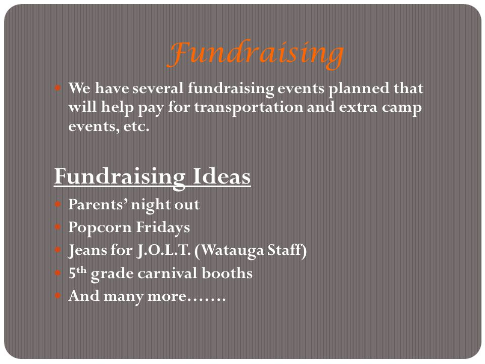 Fundraising We have several fundraising events planned that will help pay for transportation and extra camp events, etc.