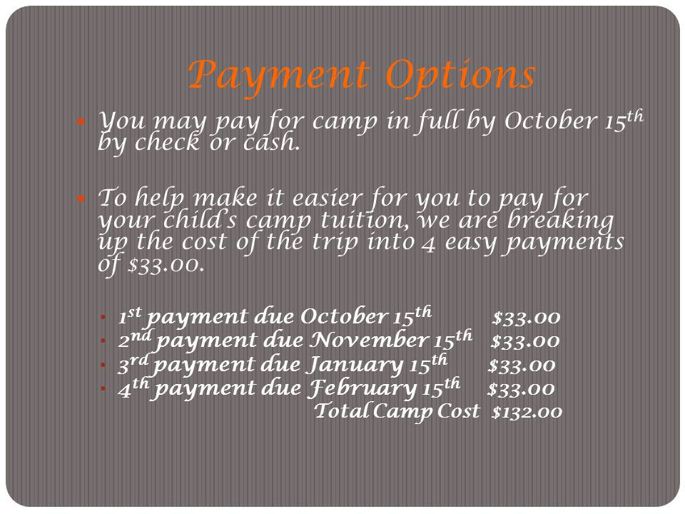 Payment Options You may pay for camp in full by October 15 th by check or cash.