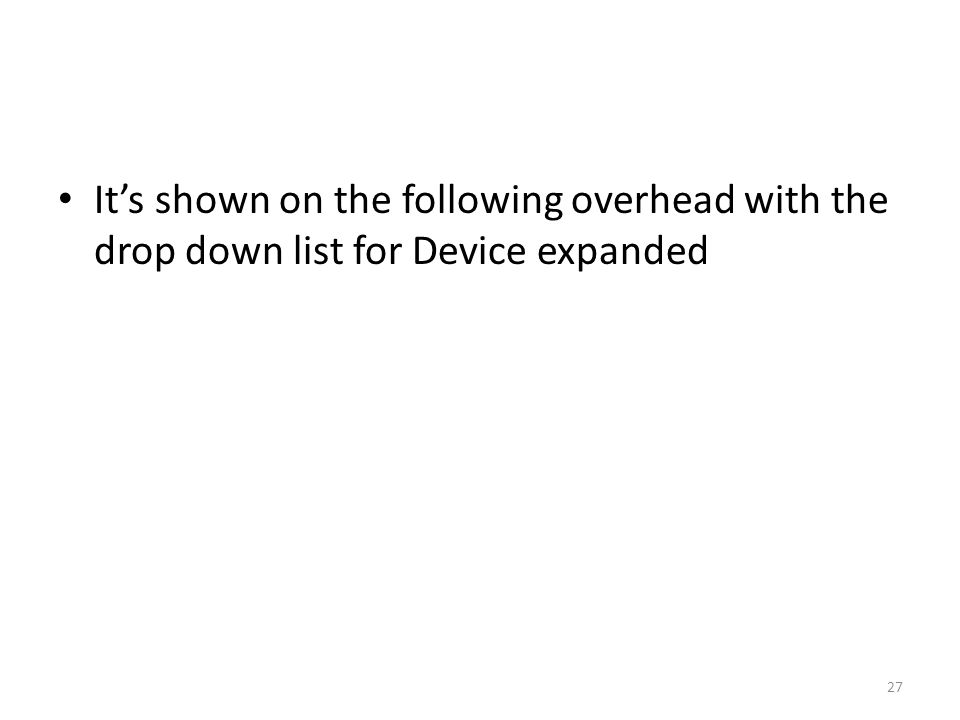 It's shown on the following overhead with the drop down list for Device expanded 27