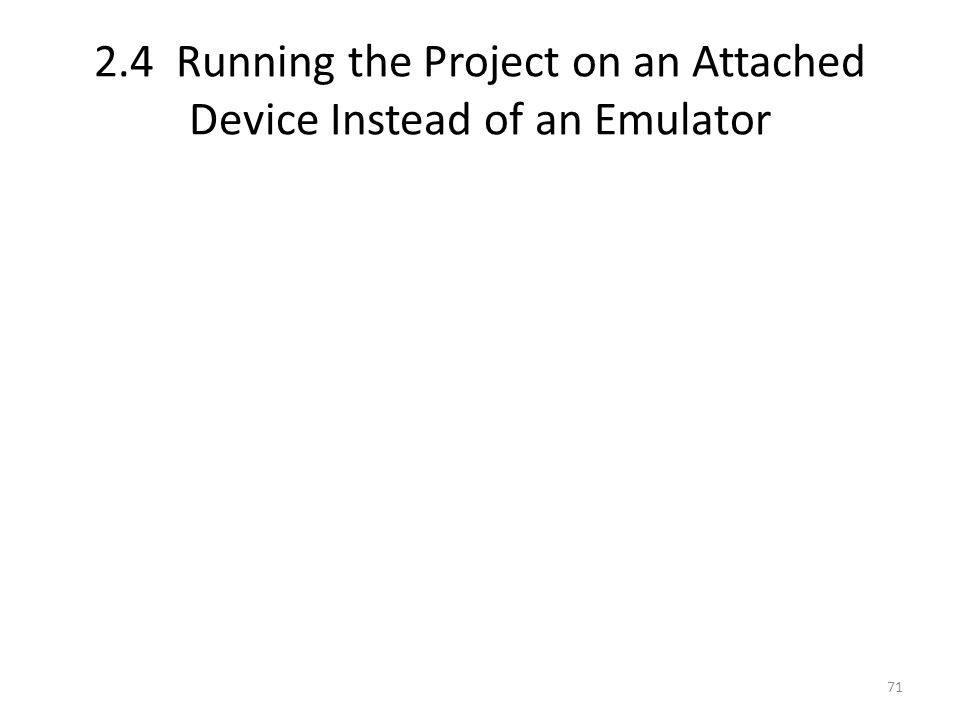 2.4 Running the Project on an Attached Device Instead of an Emulator 71