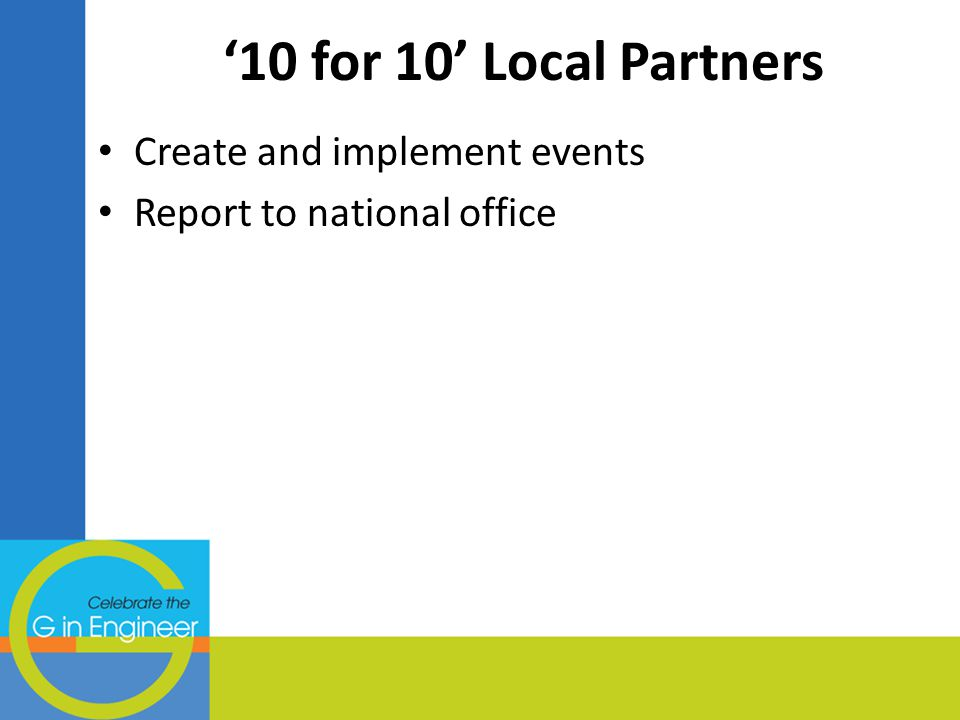 '10 for 10' Local Partners Create and implement events Report to national office