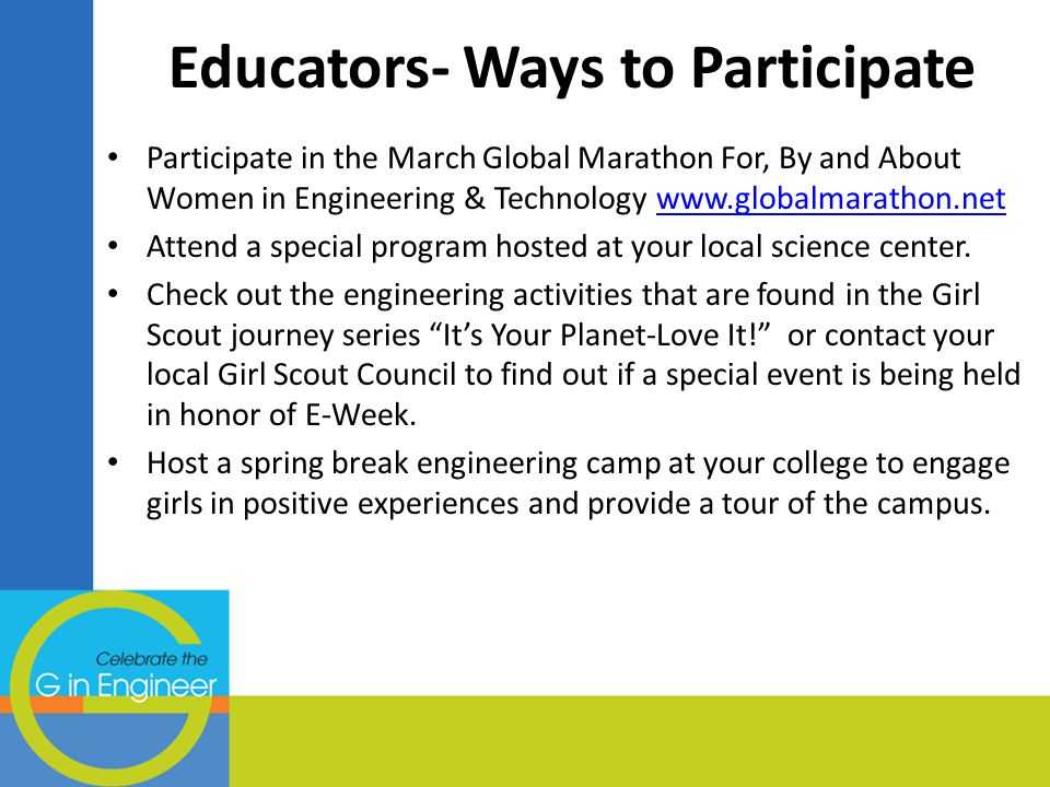 Educators- Ways to Participate Participate in the March Global Marathon For, By and About Women in Engineering & Technology www.globalmarathon.netwww.globalmarathon.net Attend a special program hosted at your local science center.