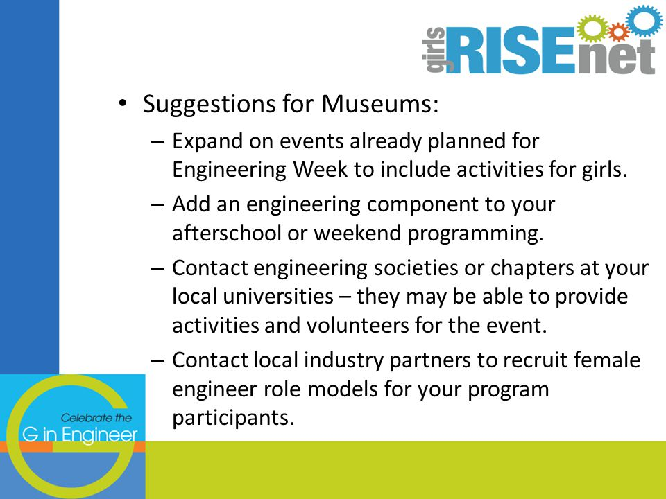 Suggestions for Museums: – Expand on events already planned for Engineering Week to include activities for girls.