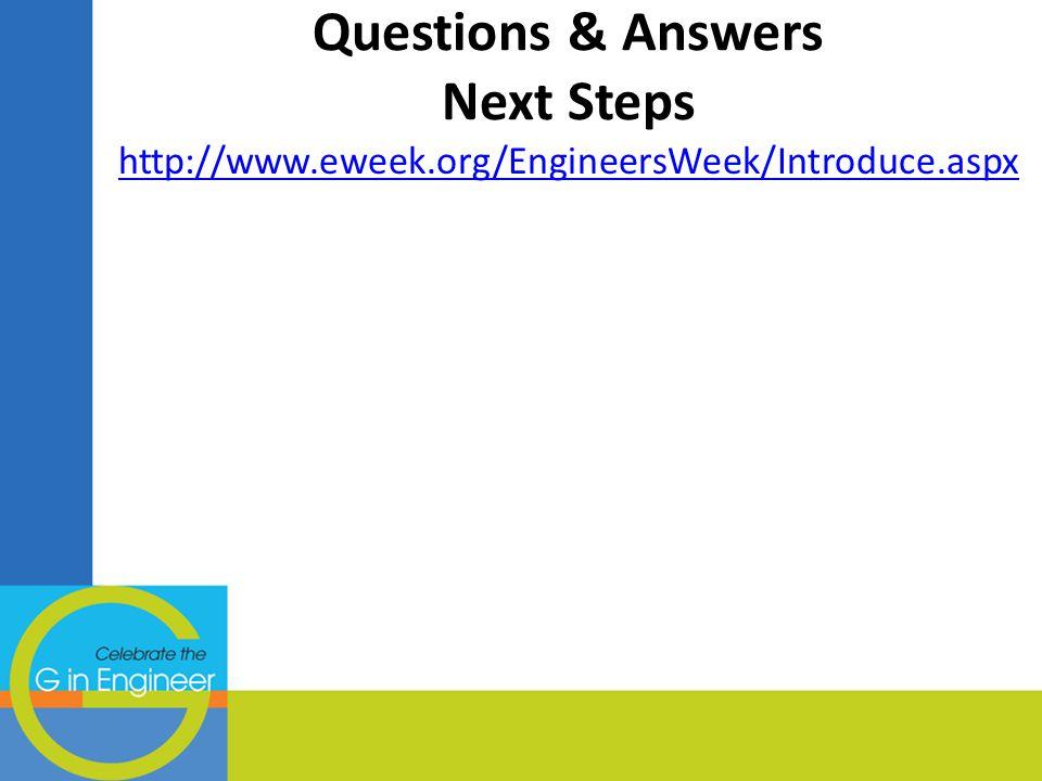 Questions & Answers Next Steps http://www.eweek.org/EngineersWeek/Introduce.aspx