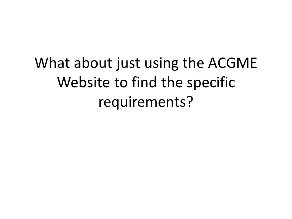What about just using the ACGME Website to find the specific requirements