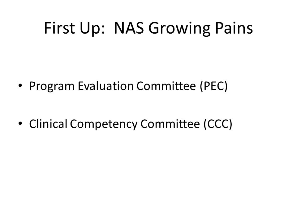First Up: NAS Growing Pains Program Evaluation Committee (PEC) Clinical Competency Committee (CCC)