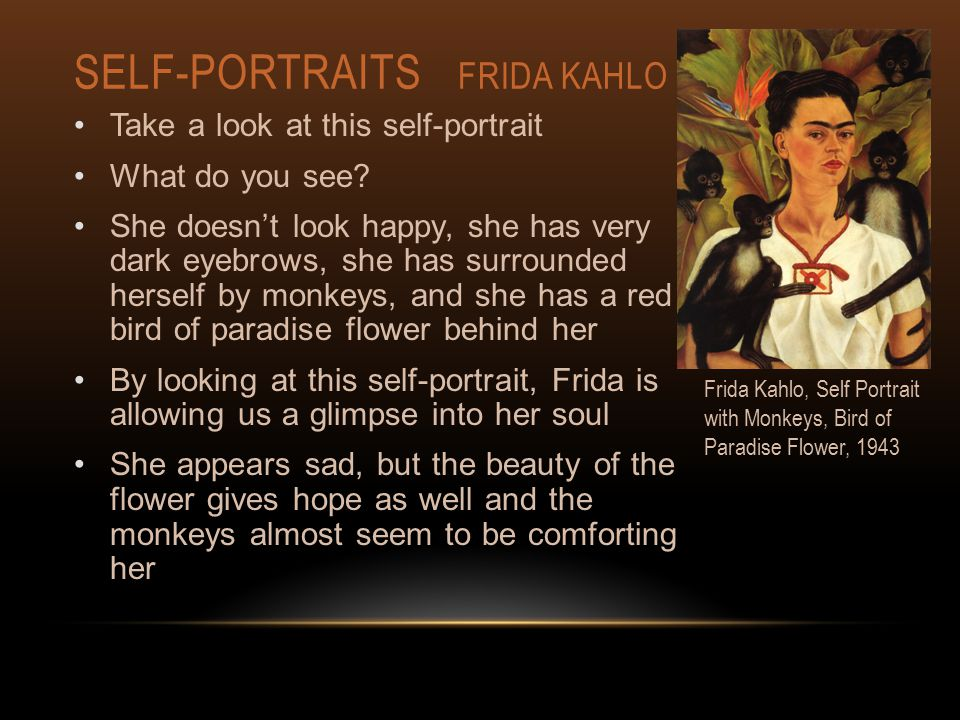 SELF-PORTRAITS FRIDA KAHLO Take a look at this self-portrait What do you see.