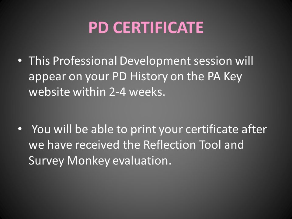 PD CERTIFICATE This Professional Development session will appear on your PD History on the PA Key website within 2-4 weeks.