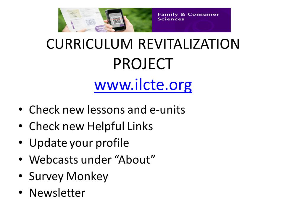 CURRICULUM REVITALIZATION PROJECT www.ilcte.org www.ilcte.org Check new lessons and e-units Check new Helpful Links Update your profile Webcasts under About Survey Monkey Newsletter