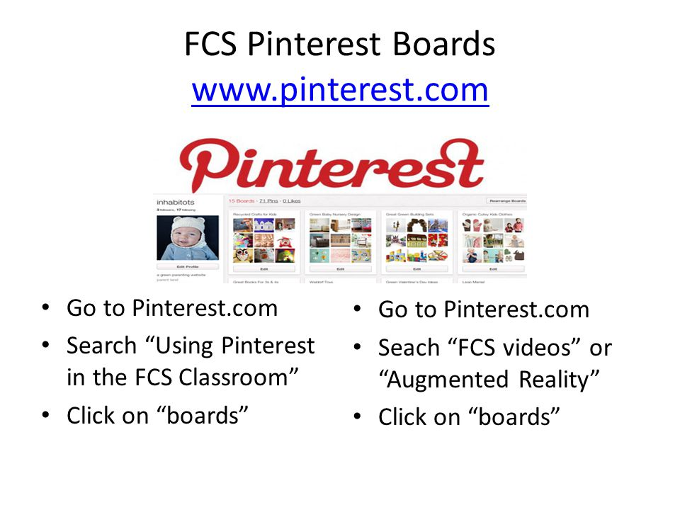 FCS Pinterest Boards www.pinterest.com www.pinterest.com Go to Pinterest.com Search Using Pinterest in the FCS Classroom Click on boards Go to Pinterest.com Seach FCS videos or Augmented Reality Click on boards