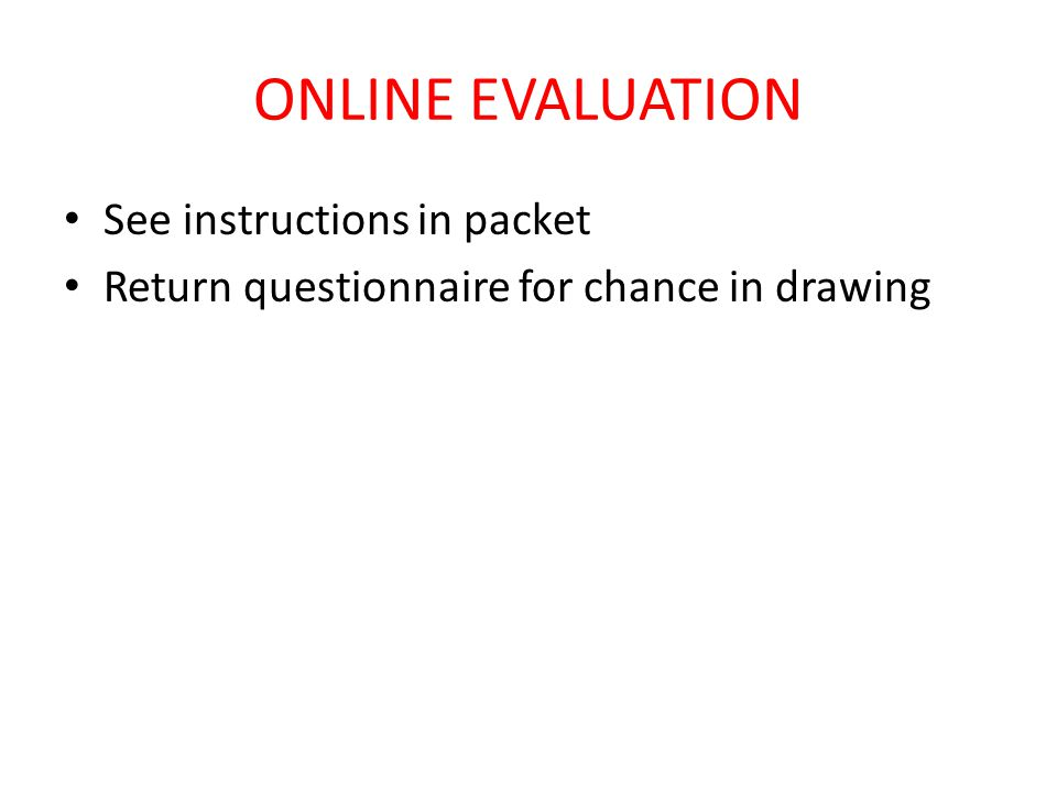 ONLINE EVALUATION See instructions in packet Return questionnaire for chance in drawing