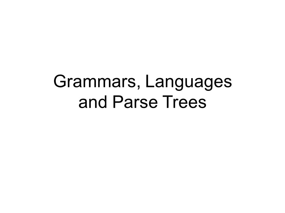 Grammars, Languages and Parse Trees