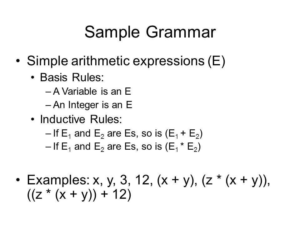 Grammar-generated Language If G is a grammar with start symbol S, a sentential form is any derivative of S A language L generated by a grammar G is the set of all sentential forms whose symbols are all terminals: L(G) = {  | S  +  and   V T * }