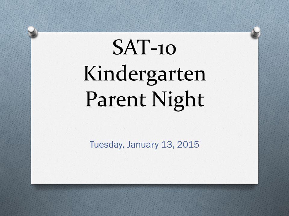 SAT-10 Kindergarten Parent Night Tuesday, January 13, 2015