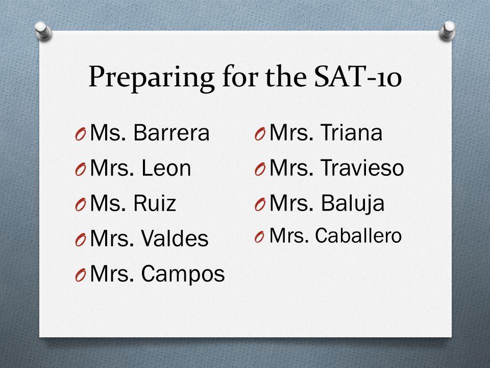 Preparing for the SAT-10 O Ms. Barrera O Mrs. Leon O Ms. Ruiz O Mrs. Valdes O Mrs. Campos O Mrs. Triana O Mrs. Travieso O Mrs. Baluja O Mrs. Caballero