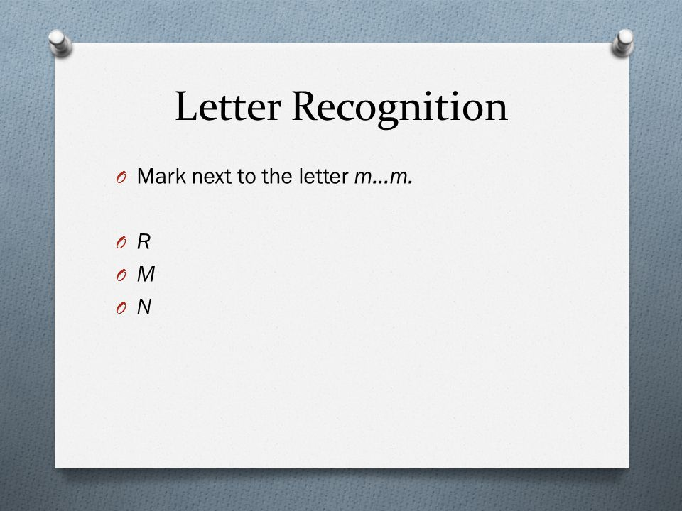 Letter Recognition O Mark next to the letter m…m. O R O M O N