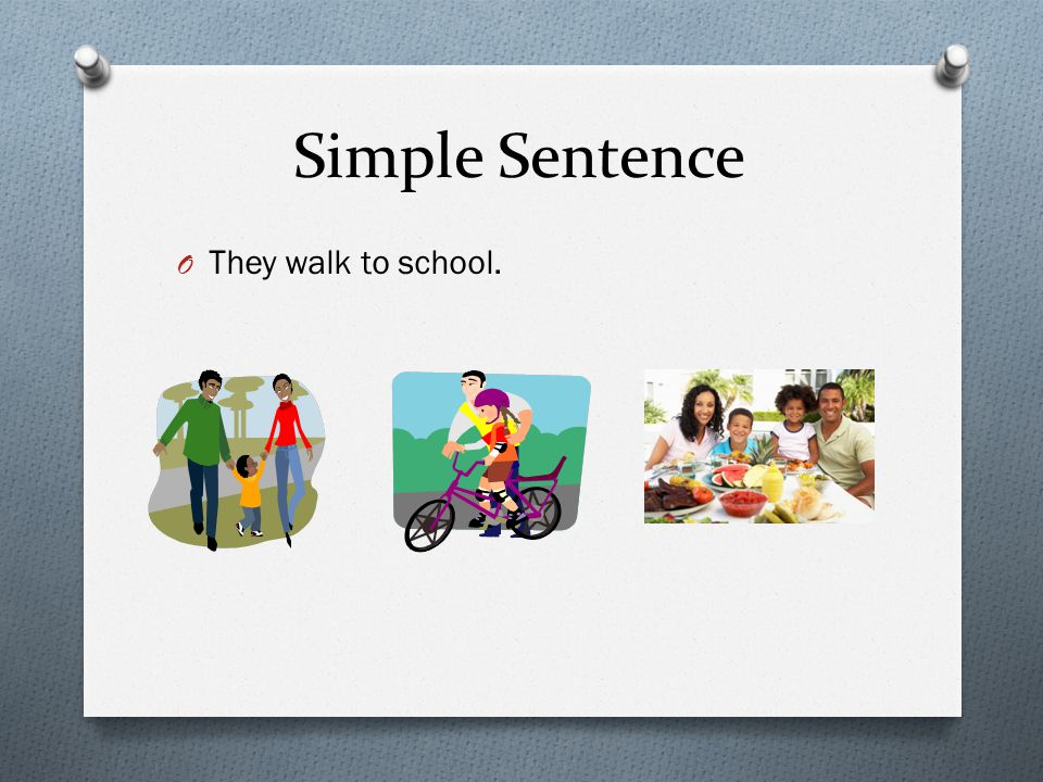 Simple Sentence O They walk to school.