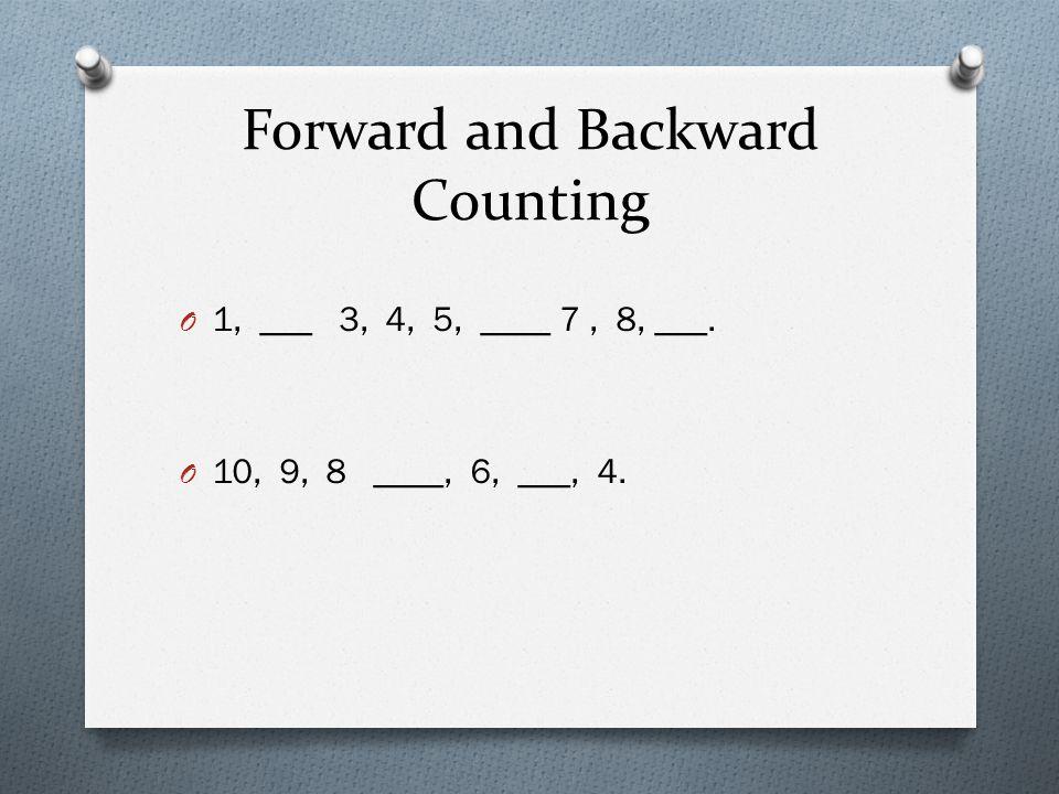 Forward and Backward Counting O 1, ___ 3, 4, 5, ____ 7, 8, ___. O 10, 9, 8 ____, 6, ___, 4.