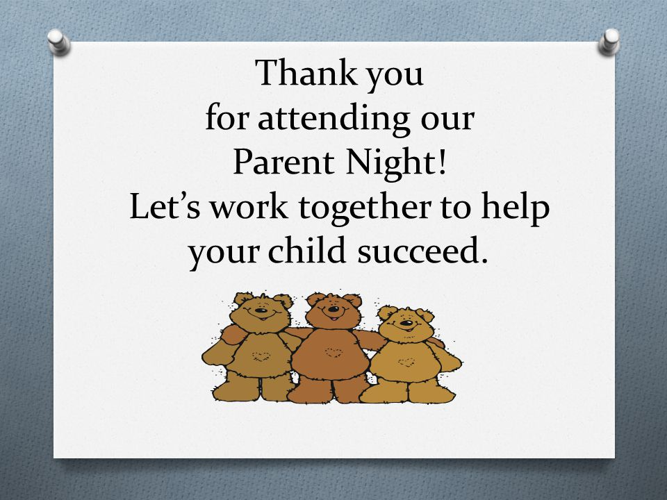 Thank you for attending our Parent Night! Let's work together to help your child succeed.
