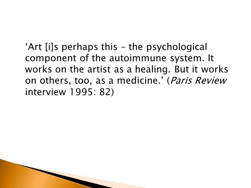 'Art [i]s perhaps this – the psychological component of the autoimmune system.