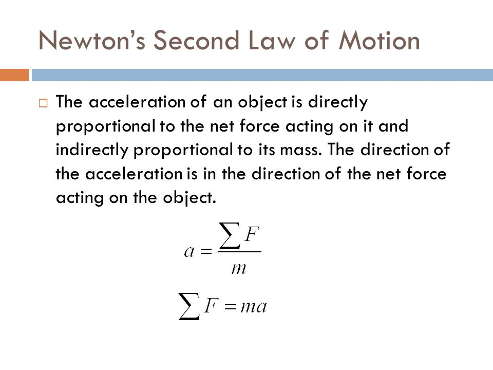 Newton's Second Law of Motion  The acceleration of an object is directly proportional to the net force acting on it and indirectly proportional to it