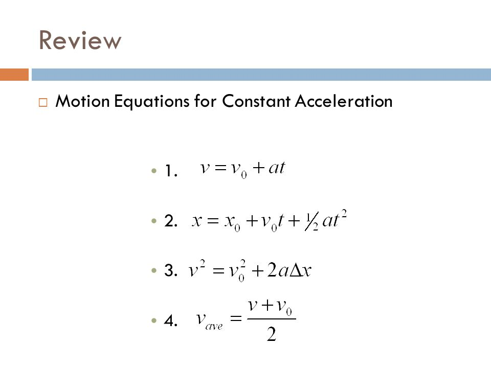 Review  Motion Equations for Constant Acceleration 1. 2. 3. 4.