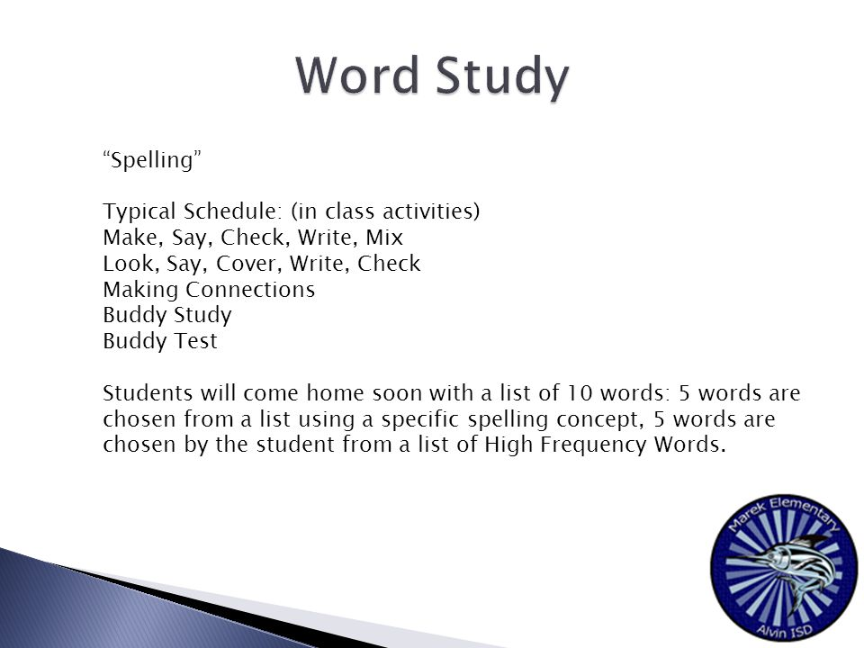 """""""Spelling"""" Typical Schedule: (in class activities) Make, Say, Check, Write, Mix Look, Say, Cover, Write, Check Making Connections Buddy Study Buddy Te"""