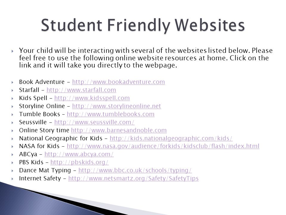  Your child will be interacting with several of the websites listed below. Please feel free to use the following online website resources at home. Cl