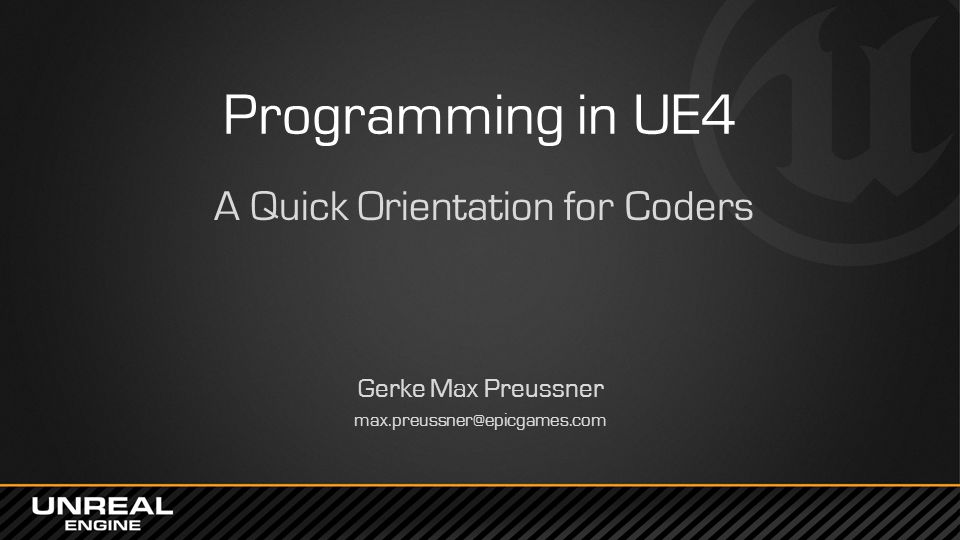 Programming in UE4 A Quick Orientation for Coders Gerke Max Preussner max.preussner@epicgames.com