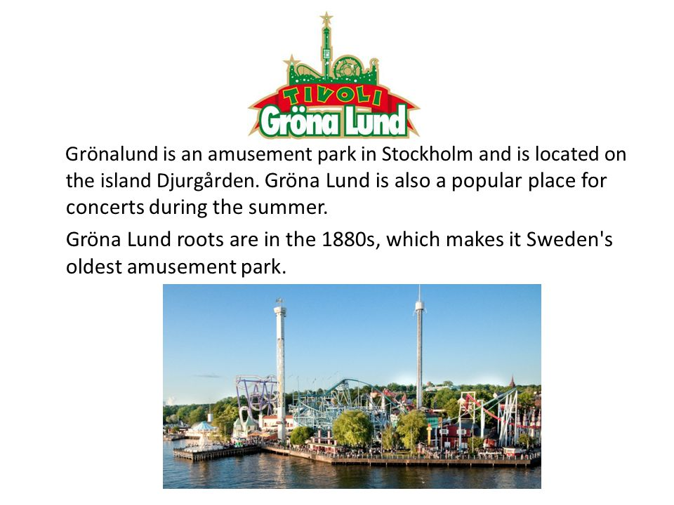 Grönalund is an amusement park in Stockholm and is located on the island Djurgården.