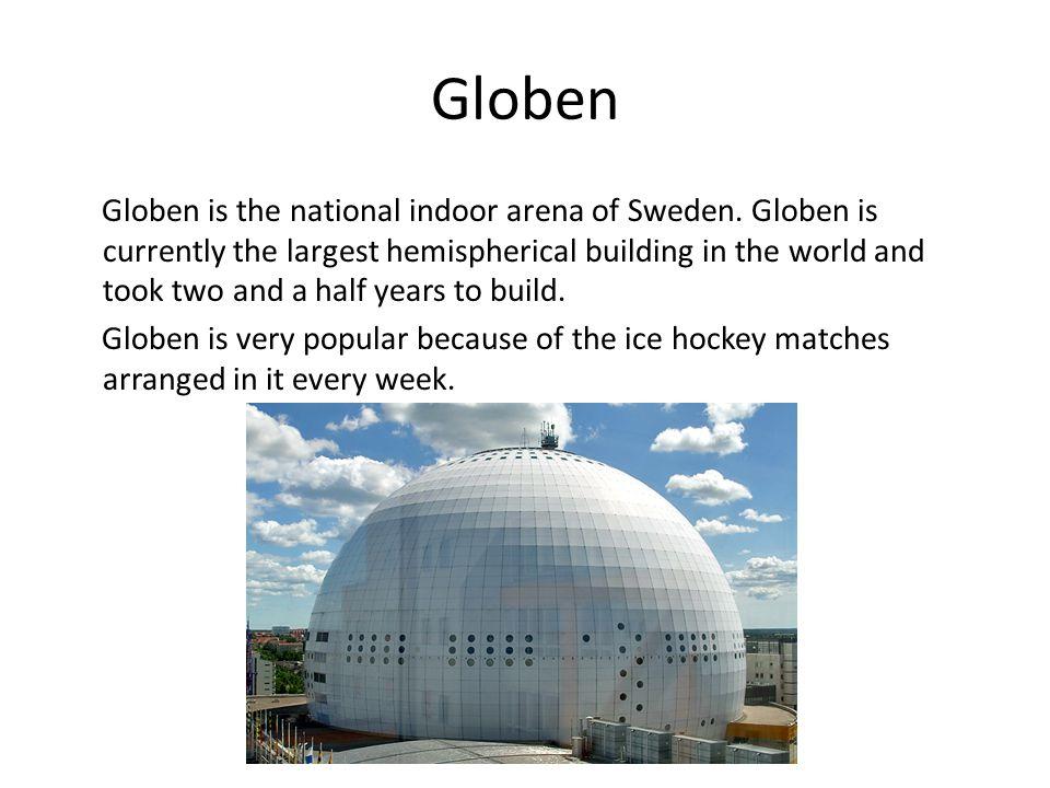 Globen Globen is the national indoor arena of Sweden.