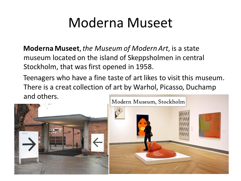 Moderna Museet Moderna Museet, the Museum of Modern Art, is a state museum located on the island of Skeppsholmen in central Stockholm, that was first opened in 1958.