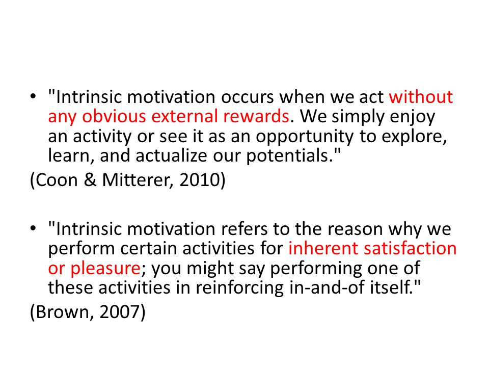 Intrinsic motivation occurs when we act without any obvious external rewards.