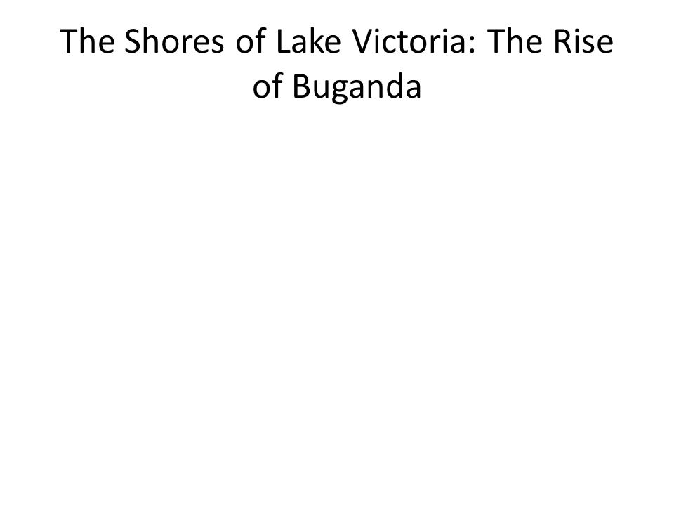 The Shores of Lake Victoria: The Rise of Buganda
