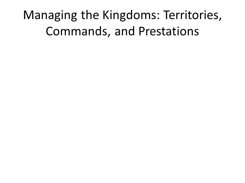 Managing the Kingdoms: Territories, Commands, and Prestations