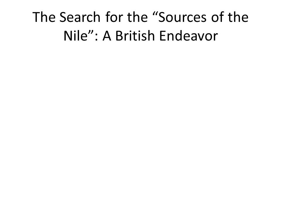 The Search for the Sources of the Nile : A British Endeavor