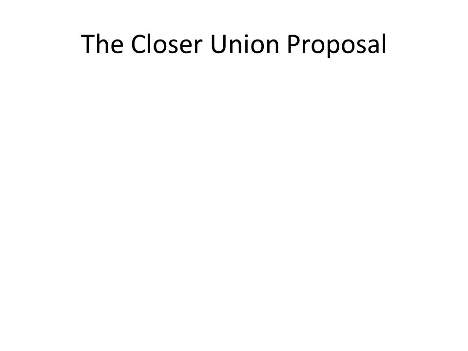 The Closer Union Proposal