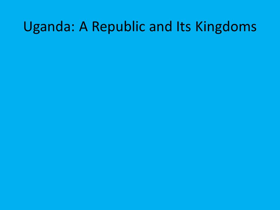 Uganda: A Republic and Its Kingdoms