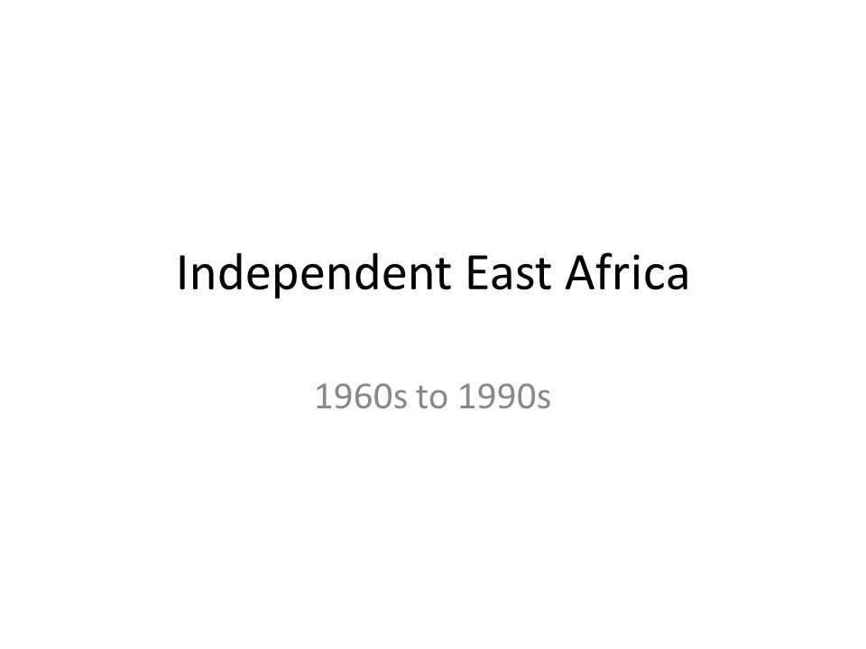 Independent East Africa 1960s to 1990s