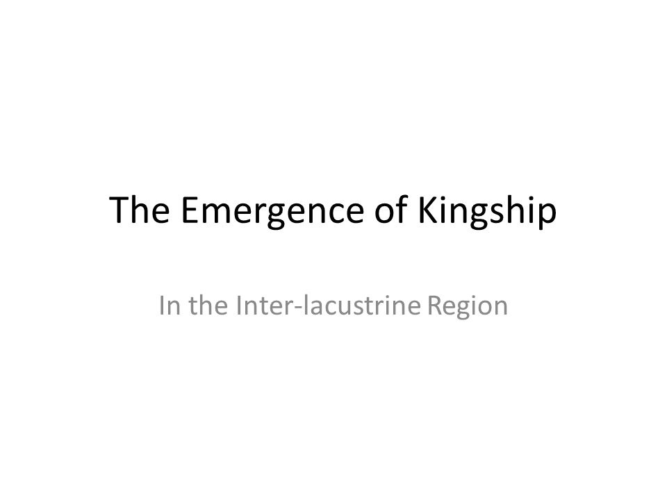 The Emergence of Kingship In the Inter-lacustrine Region