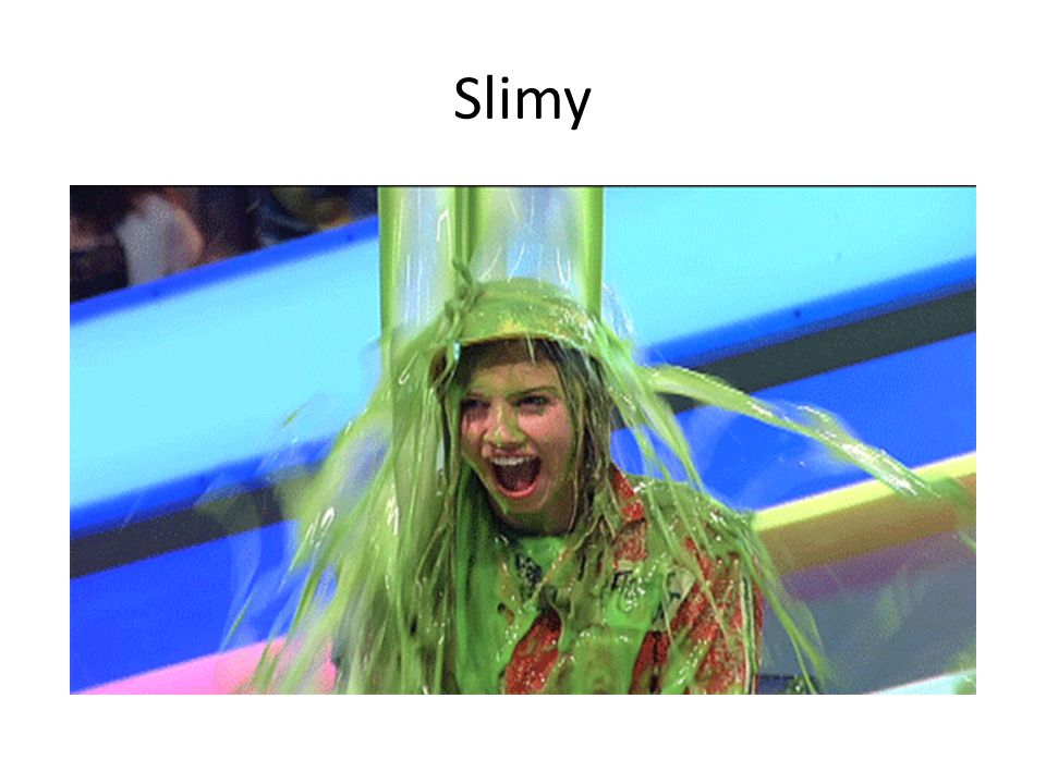 Slimy