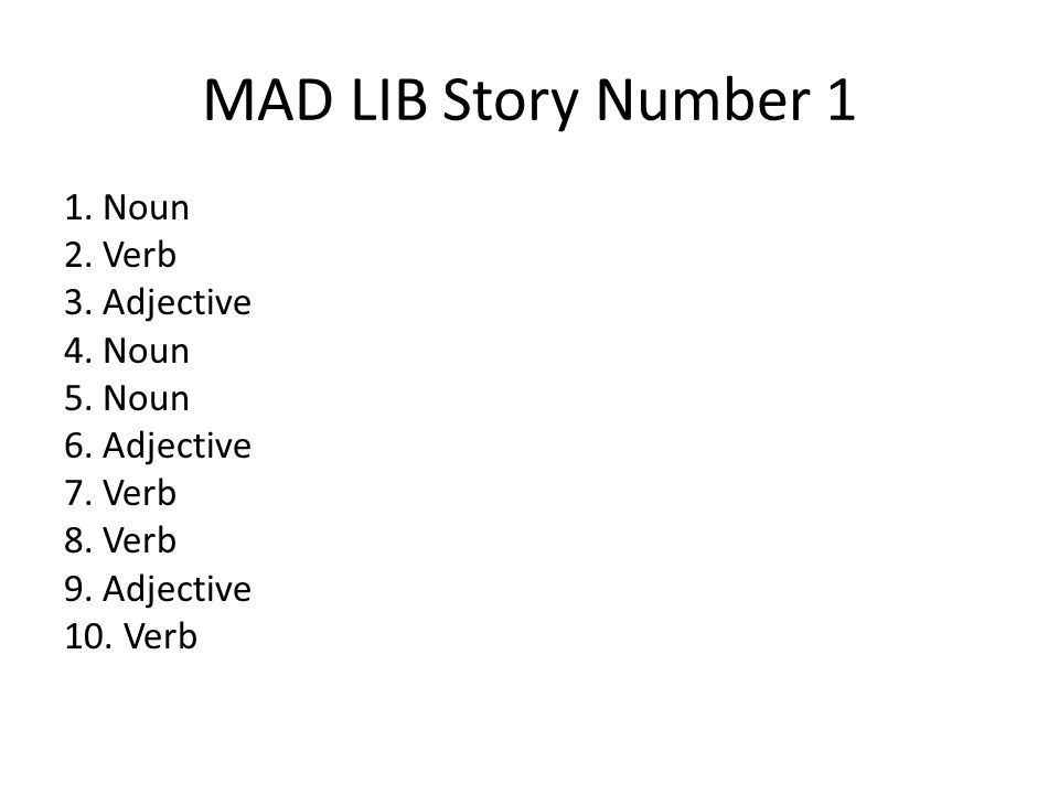 MAD LIB Story Number 1 1. Noun 2. Verb 3. Adjective 4.