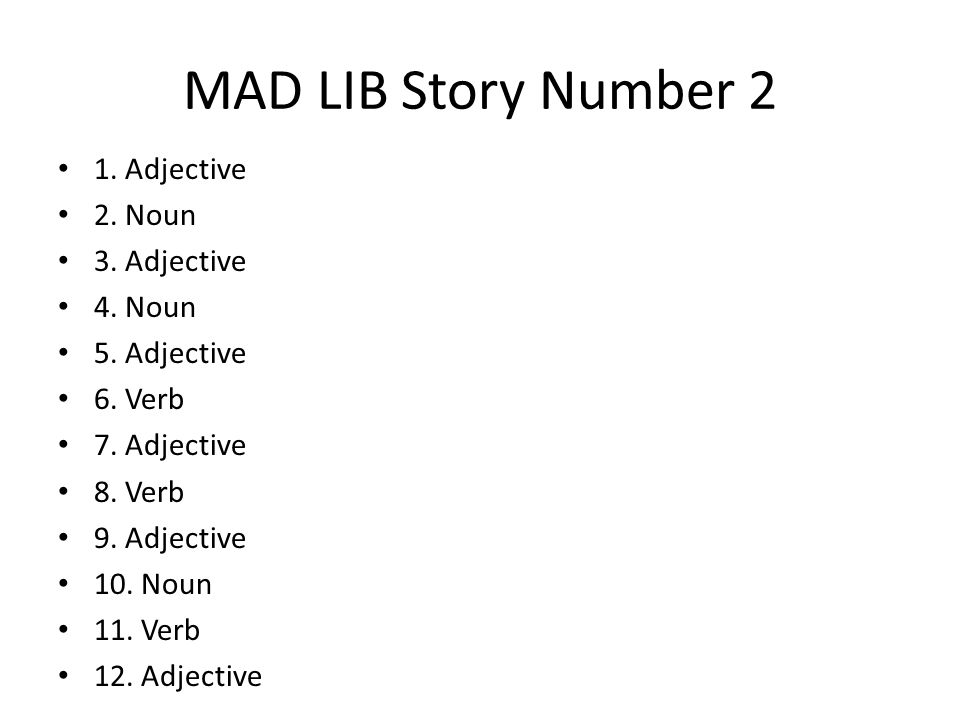 MAD LIB Story Number 2 1. Adjective 2. Noun 3. Adjective 4.