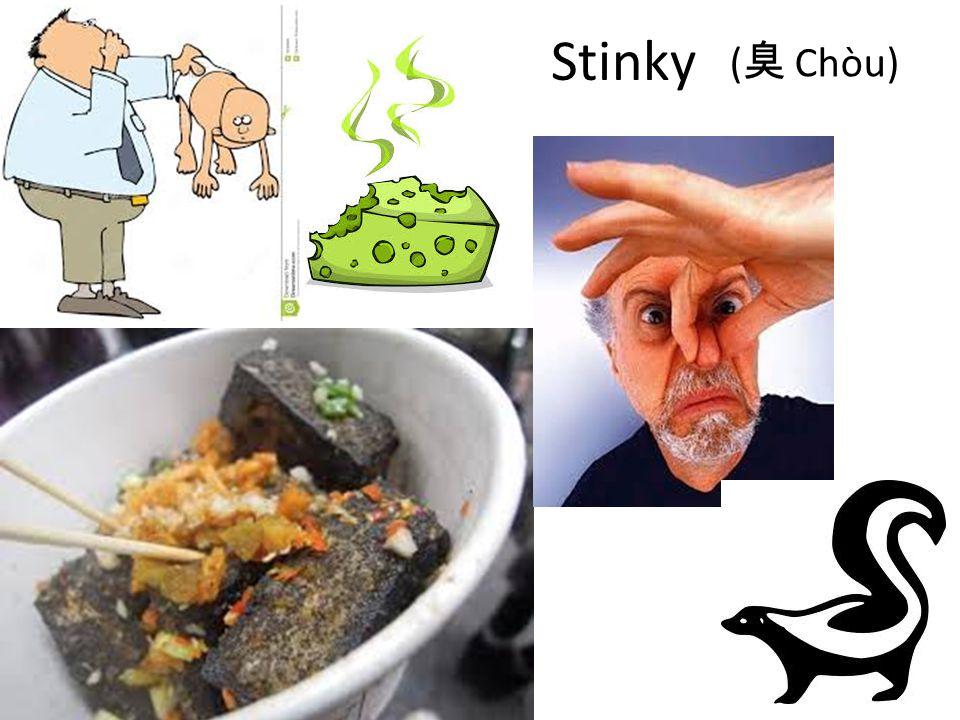 Stinky ( 臭 Chòu)