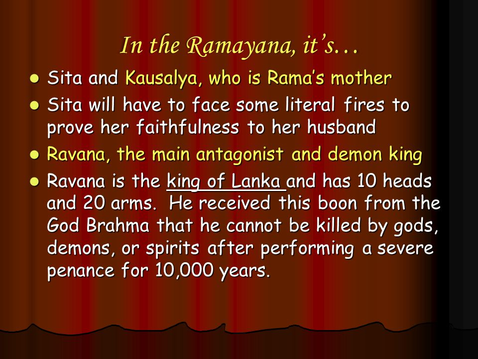 In the Ramayana, it's… Sita and Kausalya, who is Rama's mother Sita and Kausalya, who is Rama's mother Sita will have to face some literal fires to pr